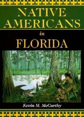 Native Americans in Florida by Kevin M McCarthy