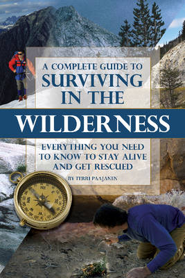 Complete Guide to Surviving in the Wilderness by Terri Paajanen