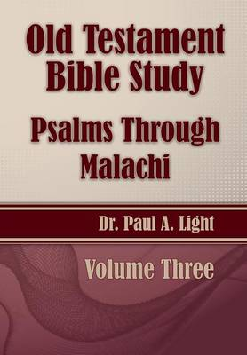 Old Testament Bible Study, Psalms Through Malachi by Paul a Light