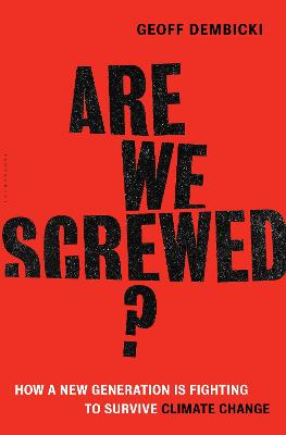 Are We Screwed? by Geoff Dembicki