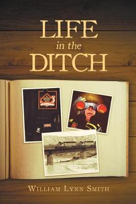 Life in the Ditch by William Lynn Smith