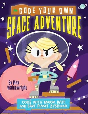 Code Your Own Space Adventure by Max Wainewright
