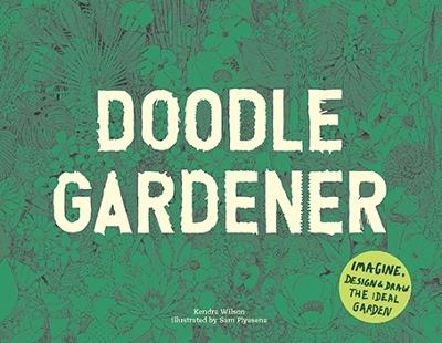 Doodle Gardener: Imagine, Design and Draw the Ideal Garden book