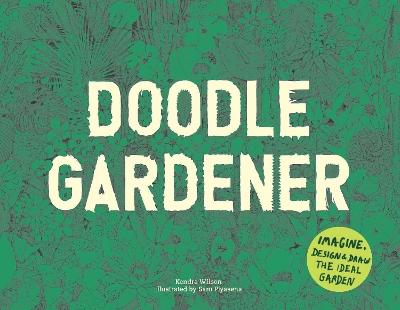 Doodle Gardener by Kendra Wilson