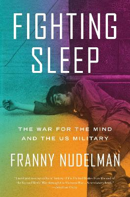 Fighting Sleep: The War for the Mind and the US Military by Franny Nudelman