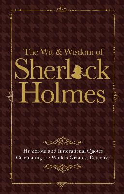The Wit & Wisdom of Sherlock Holmes by Malcolm Croft
