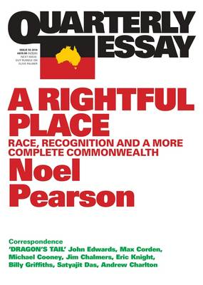 A Rightful Place: Race, Recognition and a More Complete Commonwealth: Quarterly Essay 55 by Noel Pearson