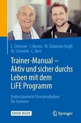 Trainer-Manual - Aktiv Und Sicher Durchs Leben Mit Dem Life Programm: Evidenzbasierte Sturzprophylaxe Fur Senioren by Lindy Clemson