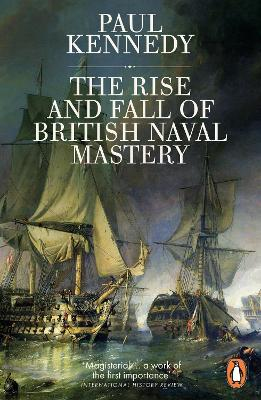 The Rise And Fall of British Naval Mastery by Paul Kennedy