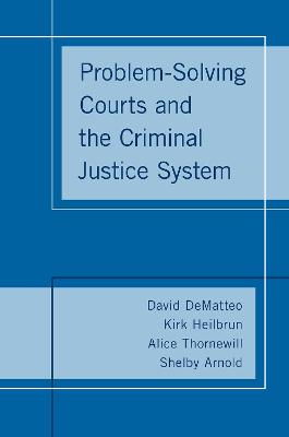 Problem-Solving Courts and the Criminal Justice System by David DeMatteo