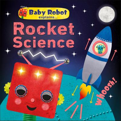 Baby Robot Explains... Rocket Science: Big ideas for little learners by DK