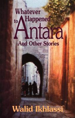 Whatever Happened to Antara? by Walid Ikhlassi