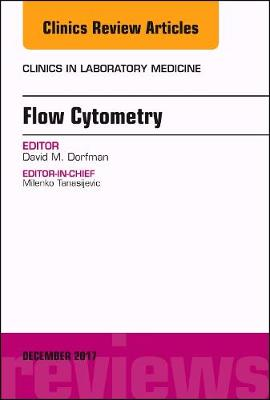Flow Cytometry, An Issue of Clinics in Laboratory Medicine by David M. Dorfman