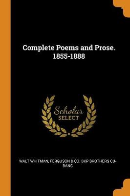 The Complete Poems and Prose. 1855-1888 by Walt Whitman