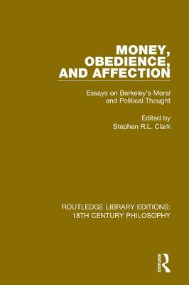 Money, Obedience, and Affection: Essays on Berkeley's Moral and Political Thought by Stephen R.L. Clark