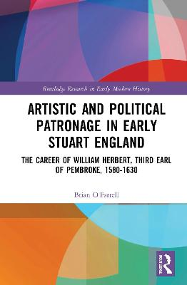 Artistic and Political Patronage in Early Stuart England: The Career of William Herbert, Third Earl of Pembroke, 1580-1630 book
