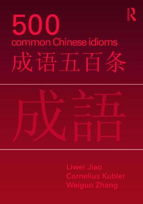500 Common Chinese Idioms by Liwei Jiao