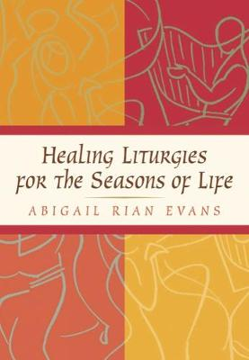 Healing Liturgies for the Seasons of Life by Rian Evans