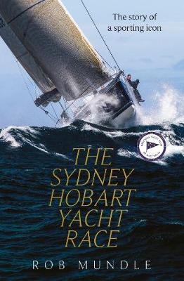 Sydney Hobart Yacht Race: The story of a sporting icon by Rob Mundle