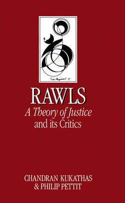 Rawls 'A Theory of Justice' and Its Critics by Chandran Kukathas
