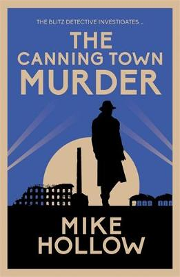 The Canning Town Murder: The intriguing wartime murder mystery by Mike Hollow