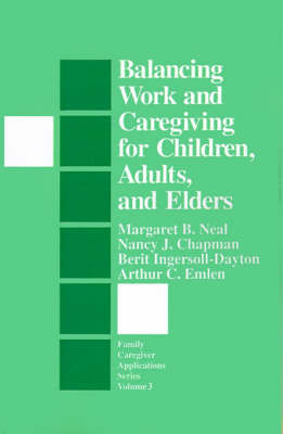 Balancing Work and Caregiving for Children, Adults, and Elders by Margaret B. Neal