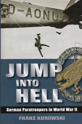 Jump into Hell by Franz Kurowski