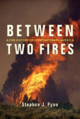 Between Two Fires by Stephen J. Pyne