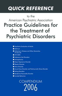 Quick Reference to the American Psychiatric Association Practice Guidelines for the Treatment of Psychiatric Disorders by American Psychiatric Association