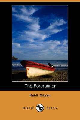 The Forerunner (Dodo Press) by Kahlil Gibran