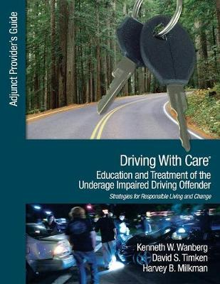 Driving With Care: Education and Treatment of the Underage Impaired Driving Offender by Kenneth W. Wanberg