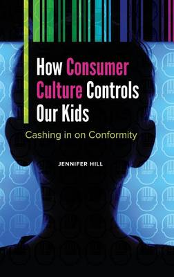 How Consumer Culture Controls Our Kids by Jennifer  Ann Hill