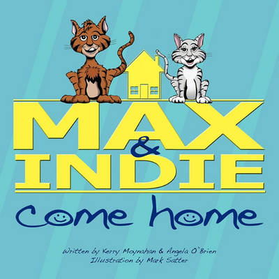 Max & Indie Come Home by Kerry Moynahan & Angela O'Brien