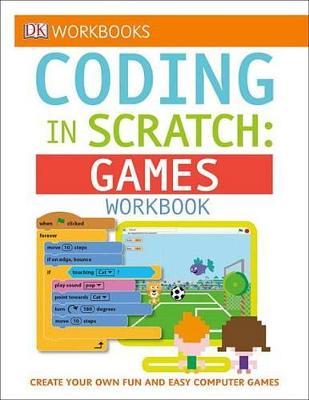 DK Workbooks: Coding in Scratch: Games Workbook by Jon Woodcock