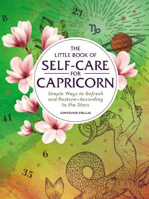 The Little Book of Self-Care for Capricorn: Simple Ways to Refresh and Restore-According to the Stars by Constance Stellas
