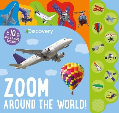 Discovery Zoom Around the World!: 10 Noisy Flying Sounds by Parragon Books Ltd