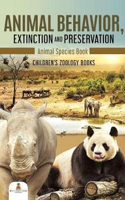 Animal Behavior, Extinction and Preservation: Animal Species Book - Children's Zoology Books by Baby Professor