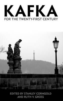 Kafka for the Twenty-First Century by Stanley Corngold