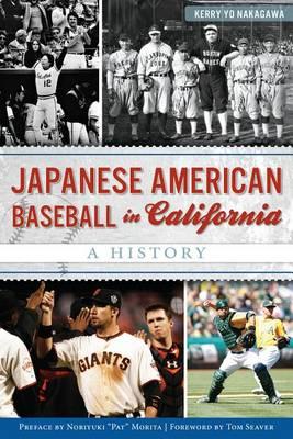 Japanese American Baseball in California by Kerry Yo Nakagawa