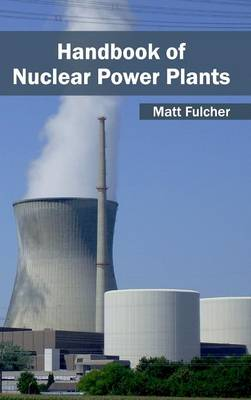 Handbook of Nuclear Power Plants by Matt Fulcher