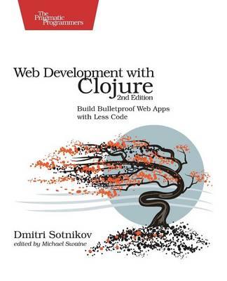 Web Development with Clojure 2e by Dmitri Sotnikov