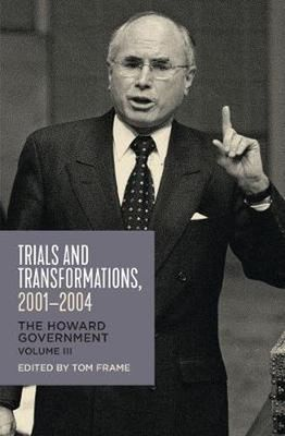 Trials and Transformations, 2001-2004: The Howard Government, Vol III by Tom Frame