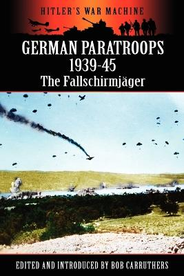 German Paratroops 1939-45: The Fallschirmjager by Bob Carruthers