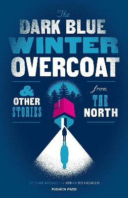 The Dark Blue Winter Overcoat: and other stories from the North by Sjon