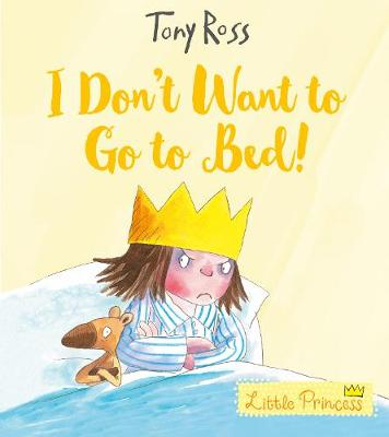 I Don't Want to Go to Bed! by Tony Ross