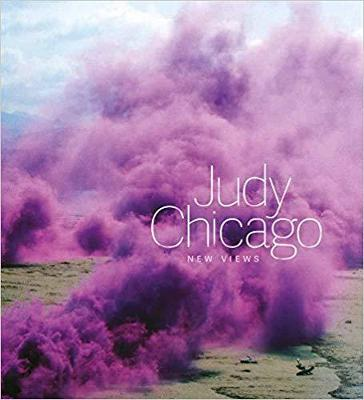 Judy Chicago: New Views by Judy Chicago