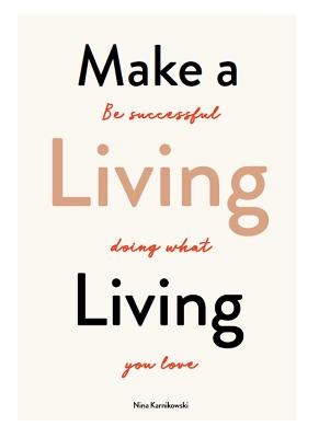 Make a Living Living: Be Successful Doing What You Love by Nina Karnikowski