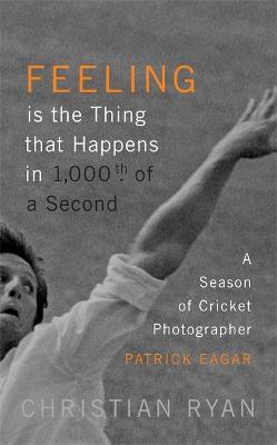 Feeling is the Thing that Happens in 1000th of a Second by Christian Ryan