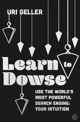Learn to Dowse: Use the World's Most Powerful Search Engine: Your Intuition book
