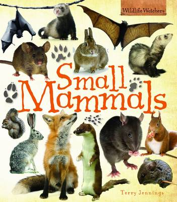 Wildlife Watchers: Small Mammals by Terry Jennings